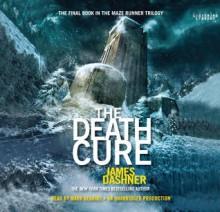 The Death Cure (Maze Runner, #3) - James Dashner, Mark Deakins
