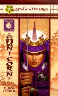 The Unicorn (Legend of the Five Rings:  Clan War, Second Scroll) - A L LASSIEUR' 'ALLISON LASSIEUR