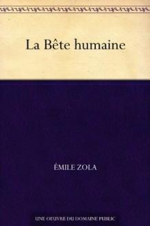 La Bête humaine (French Edition) - Émile Zola
