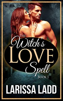 The Witch's Love Spell Book 1 (Warlock Romance Trilogy) - Larissa Ladd