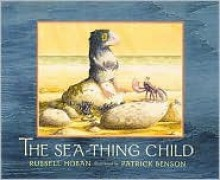 The Sea-Thing Child - Russell Hoban, Patrick Benson