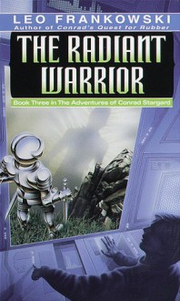 The Radiant Warrior (Adventures of Conrad Stargard, Bk 3) - Leo A. Frankowski