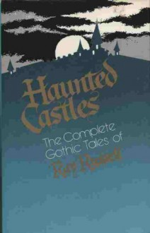 Haunted Castles: The Complete Gothic Tales of Ray Russell - Ray Russell