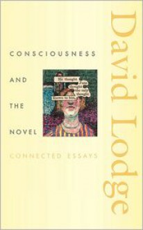 Consciousness and the Novel: Connected Essays - David Lodge