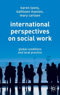 International Perspectives on Social Work: Global Conditions and Local Practice - Karen Lyons, Kathleen Manion, Mary Carlsen