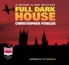 Full Dark House (Bryant & May, # 1) - Christopher Fowler, Tim Goodman