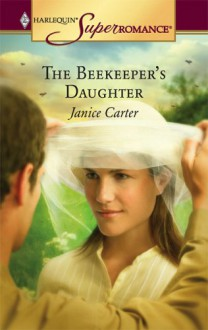 The Beekeeper's Daughter (Harlequin Superromance, #1295) - Janice Carter