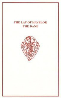 The Lay of Havelok the Dane: Composed in the Reign of Edward I about A. D. 1280 - Walter W. Skeat, Havelok, Havelok the Dane