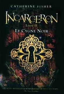 Le cygne noir (Incarceron, Livre II) - Catherine Fisher