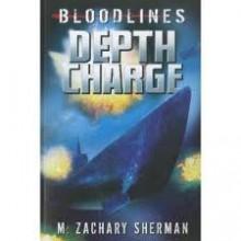 Depth Charge (Bloodlines (Zachary M. Sherman)) - M. Zachary Sherman, Raymund Bermudez