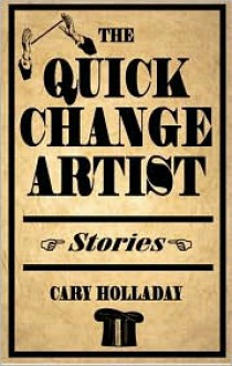 The Quick-Change Artist - Cary Holladay