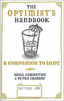 The Optimist's/Pessimist's Handbook: A Companion to Hope and Despair - Niall Edworthy, Petra Cramsie