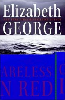 Careless In Red (Inspector Lynley, #15) - Elizabeth George