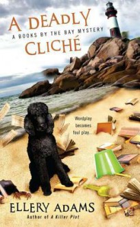 A Deadly Cliché (A Books by the Bay Mystery, #2) - Ellery Adams