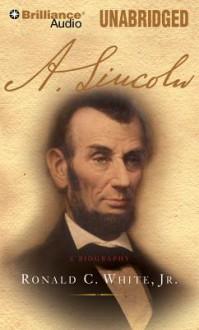 A. Lincoln: A Biography - Ronald C. Jr White, Bill Weideman