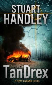 TanDrex: A Matt Lilburn novel (TanDrex. A Matt Lilburn novel) - Stuart Handley