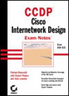 CCDP: Cisco Internetwork Design Exam Notes - Patrick Ciccarelli, Todd Lammle, Robert Padjen
