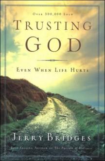 Trusting God: Even When Life Hurts - Jerry Bridges