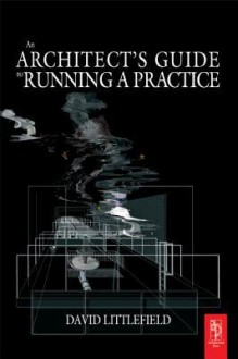 The Architect's Guide to Running a Practice - David Littlefield