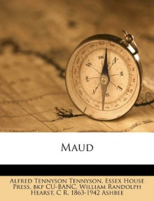 Maud - Alfred Tennyson Tennyson;William Randolph Hearst;C R. 1863-1942 Ashbee