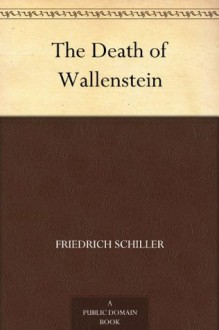The Death of Wallenstein - Johann Christoph Friedrich Von Schiller, Samuel Taylor Coleridge