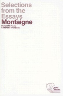 Selections from the Essays of Montaigne (Crofts Classics) - Michel de Montaigne, Donald Murdoch Frame