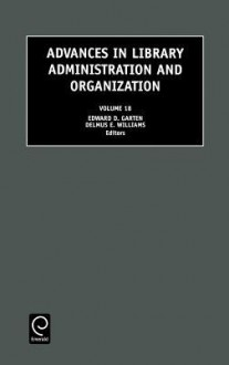 Advances in Library Administration and Organization, 18 - D. Garten Edward D. Garten, D. Garten Edward D. Garten