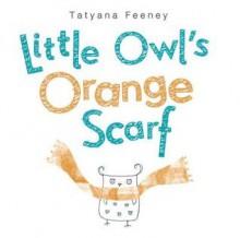 Little Owl's Orange Scarf - Tatyana Feeney