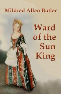 Ward of the Sun King - Mildred Allen Butler