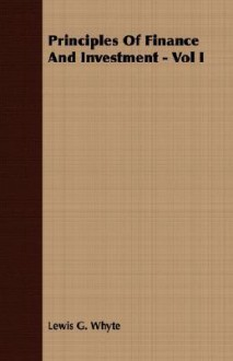 Principles of Finance and Investment - Vol I - Lewis G. Whyte