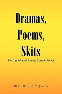 Dramas, Poems, Skits: For Church and Sunday Church School - Ida V. James, Rev Dr Ida V. James