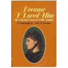 Because I Loved Him; the Life and Loves of Lillie Langtry - Noel B. Gerson