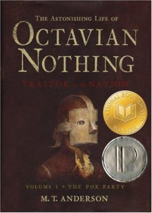 The Astonishing Life of Octavian Nothing, Traitor to the Nation, Vol I: The Pox Party - M.T. Anderson