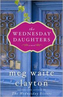 The Wednesday Daughters - Meg Waite Clayton