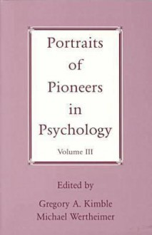 Portraits of Pioneers in Psychology, Volume III - Gregory A. Kimble, Michael Wertheimer