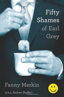 Fifty Shames of Earl Grey: A Parody - Fanny Merkin;Andrew Shaffer
