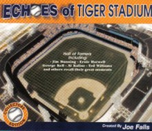 Echoes of Tiger Stadium - Joe Falls, Sparky Anderson, Willie Horton, Ted Williams, Jack Morris, George Kell, Mickey Stanley, Jim Bunning, Al Kaline, Ernie Harwell
