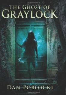 The Ghost of Graylock - Dan Poblocki