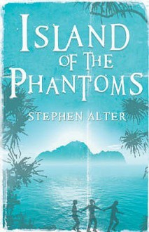 Island Of The Phantoms - Stephen Alter
