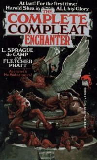 The Complete Compleat Enchanter - L. Sprague de Camp, Fletcher Pratt