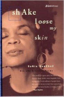 Shake Loose My Skin: New and Selected Poems - Sonia Sanchez