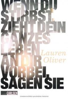 Wenn du stirbst, zieht dein ganzes Leben an dir vorbei, sagen sie - Lauren Oliver,Katharina Diestelmeier