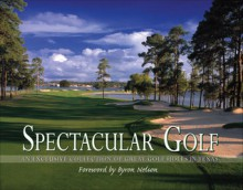 Spectacular Golf of Texas: An Exclusive Collection of Great Golf Holes in Texas (Spectacular Golf, #1) - Panache Partners, LLC, Byron Nelson, Brian G. Carabet