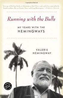 Running with the Bulls: My Years with the Hemingways - Valerie Hemingway