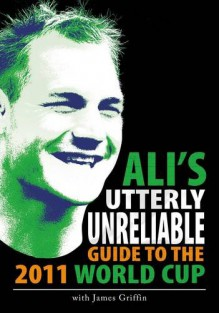 Ali's Utterly Unreliable Guide to the 2011 World Cup - Ali Williams, James Griffin