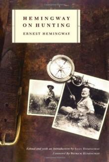 Hemingway on Hunting - Ernest Hemingway, Seán Hemingway, Patrick Hemingway
