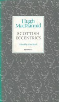 Scottish Eccentrics - Hugh MacDiarmid
