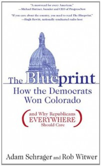 The Blueprint: How the Democrats Won Colorado (and Why Republicans Everywhere Should Care) - Rob Witwer, Adam Schrager