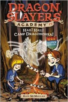 Hail! Hail! Camp Dragononka - Kate McMullan, Bill Basso