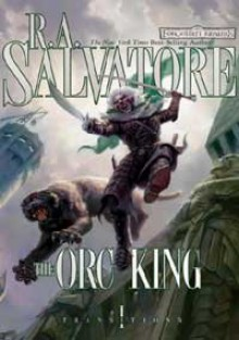 The Orc King (Forgotten Realms: Transitions, #1; Legend of Drizzt, #17) - R.A. Salvatore